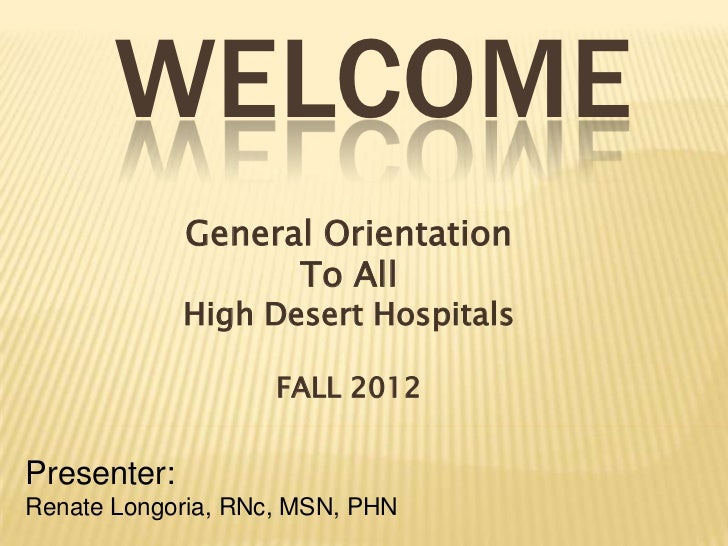 WELCOME             General Orientation                   To All             High Desert Hospitals                    FALL...