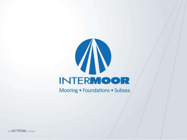 INTRODUCTION TO INTERMOOR               THE LEADING GLOBAL         MOORING, FOUNDATIONS & SUBSEA2                SERVICE C...