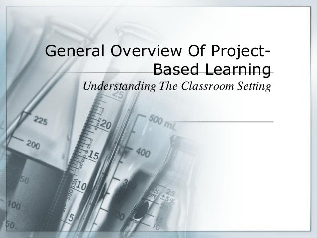 General Overview Of Project- Based Learning Understanding The Classroom Setting