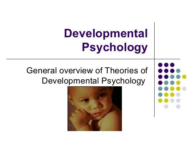 Developmental           PsychologyGeneral overview of Theories of   Developmental Psychology
