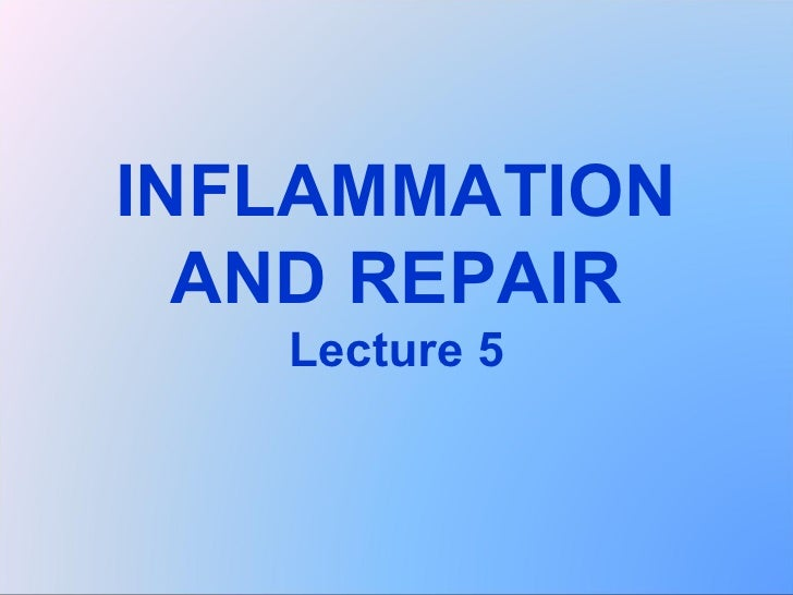 General pathology lecture 5 inflammation & repair