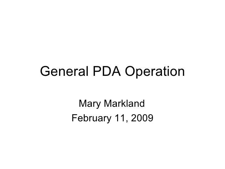 General PDA Operation Mary Markland February 11, 2009