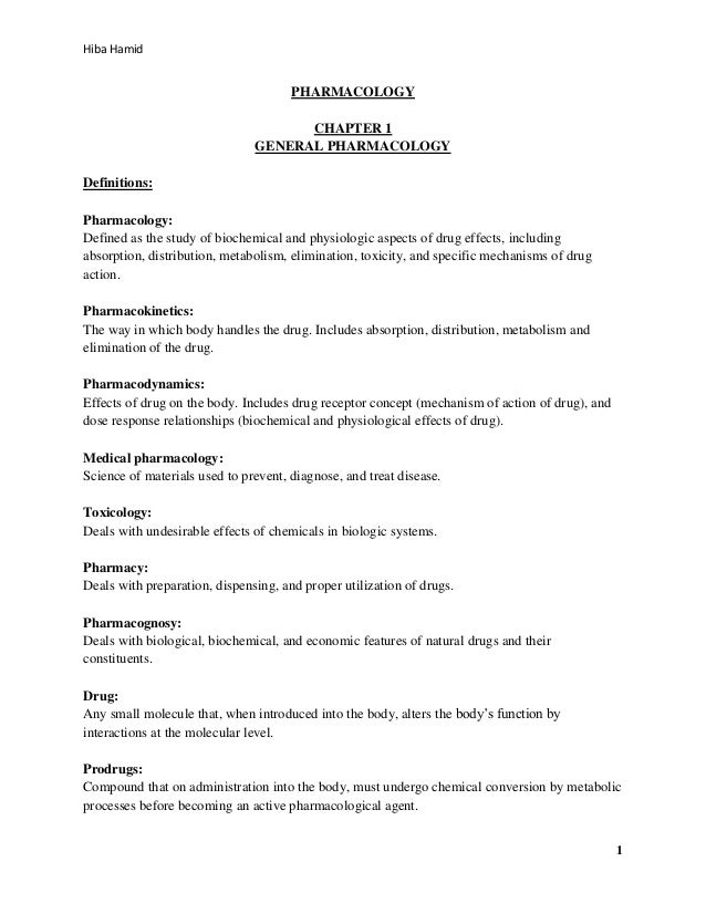 Hiba Hamid  PHARMACOLOGY CHAPTER 1 GENERAL PHARMACOLOGY Definitions: Pharmacology: Defined as the study of biochemical and...