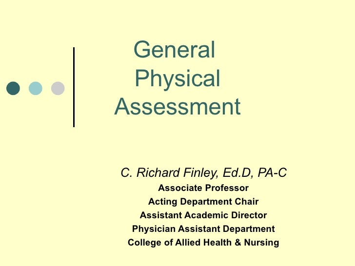 General  Physical Assessment C. Richard Finley, Ed.D, PA-C Associate Professor Acting Department Chair Assistant Academic ...