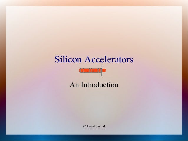 Silicon Accelerators An Introduction SAI confidential