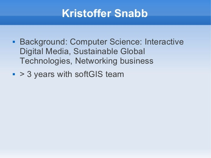 Kristoffer Snabb   Background: Computer Science: Interactive    Digital Media, Sustainable Global    Technologies, Networ...