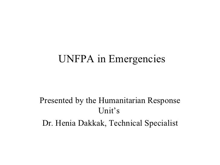 UNFPA in Emergencies Presented by the Humanitarian Response Unit's  Dr. Henia Dakkak, Technical Specialist