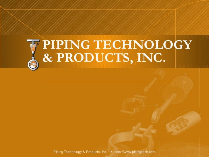 PIPING TECHNOLOGY & PRODUCTS, INC.
