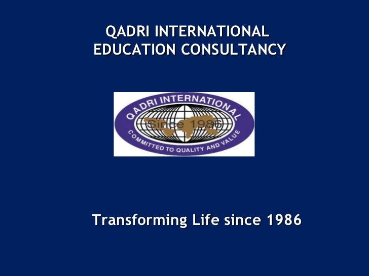 QADRI INTERNATIONALEDUCATION CONSULTANCYTransforming Life since 1986