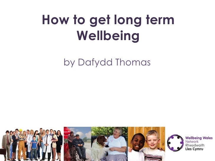 How to get long term Wellbeing by Dafydd Thomas