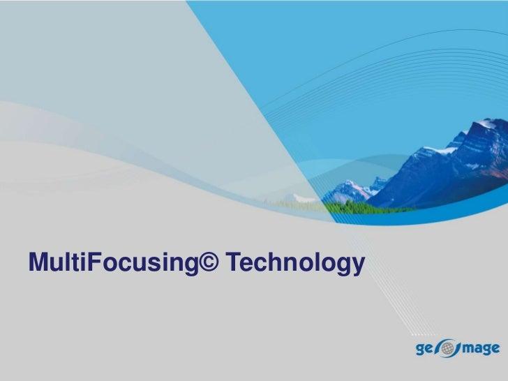 MultiFocusing© Technology