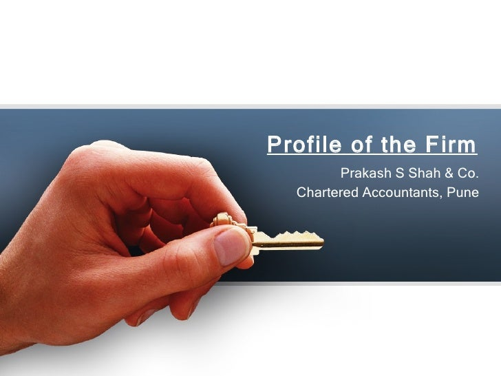 Profile of the Firm Prakash S Shah & Co. Chartered Accountants, Pune