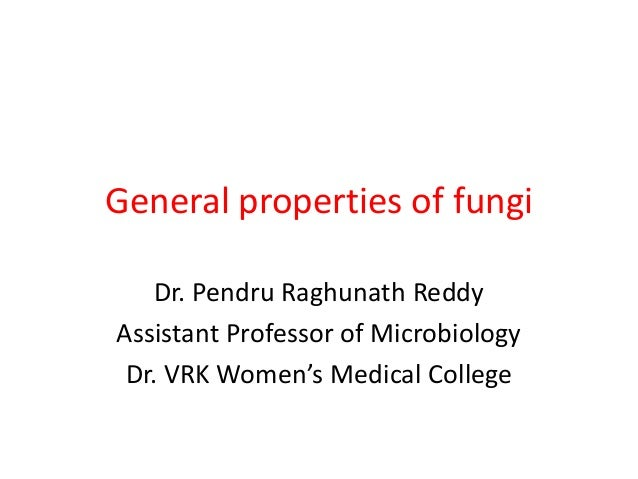 General properties of fungi Dr. Pendru Raghunath Reddy Assistant Professor of Microbiology Dr. VRK Women's Medical College