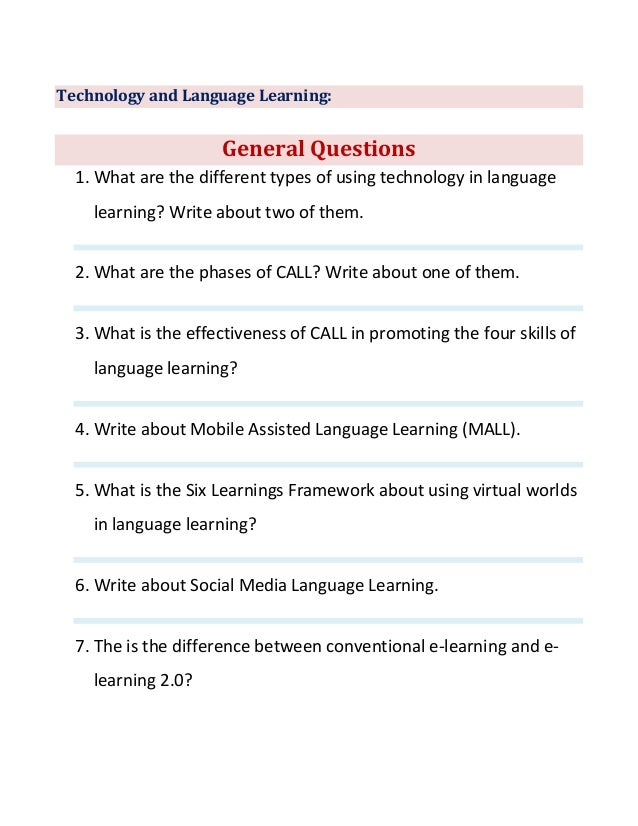 Technology and Language Learning:General Questions1. What are the different types of using technology in languagelearning?...