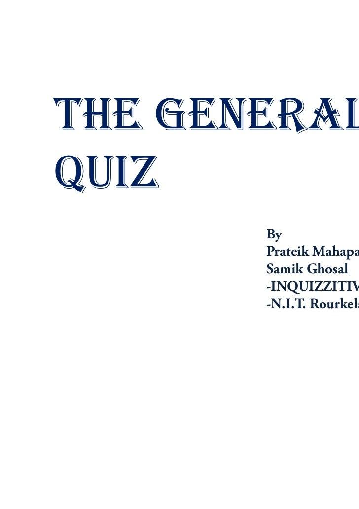 THE GENERALQUIZ       By       Prateik Mahapatra       Samik Ghosal       -INQUIZZITIVE       -N.I.T. Rourkela