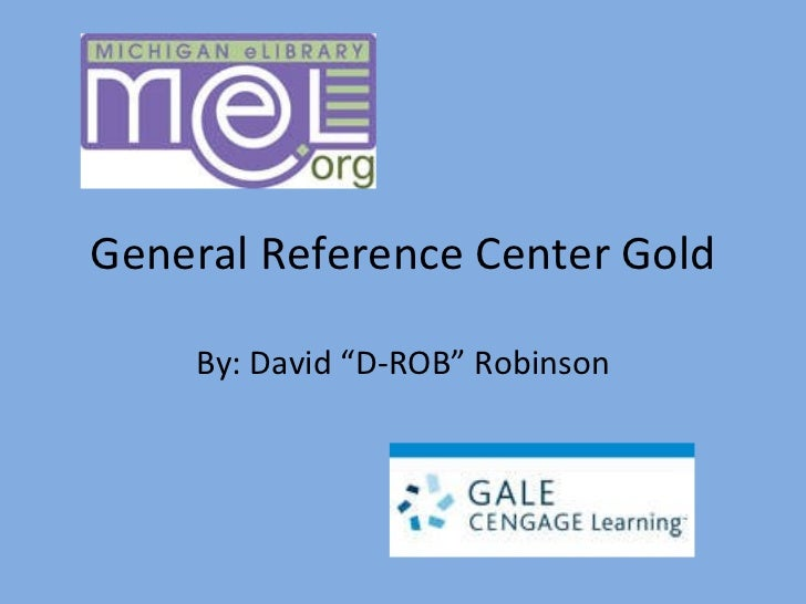 """General Reference Center Gold By: David """"D-ROB"""" Robinson"""