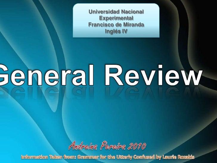 Universidad Nacional Experimental<br />Francisco de Miranda<br />Inglés IV<br />General Review<br />Andreina Pereira 2010<...