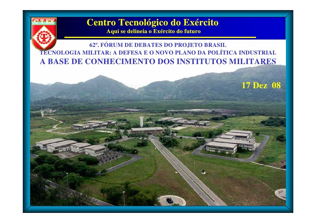 Centro Tecnológico do Exército                   Aqui se delineia o Exército do futuro               62º. FÓRUM DE DEBATES...
