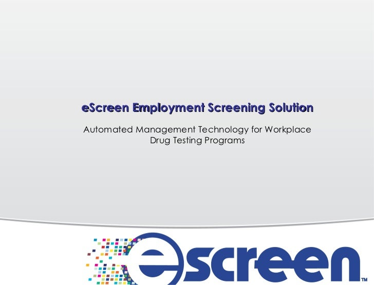 eScreen Employment Screening Solution Automated Management Technology for Workplace Drug Testing Programs