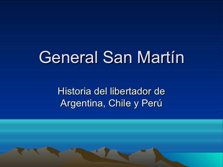 General San Martín  Historia del libertador de  Argentina, Chile y Perú