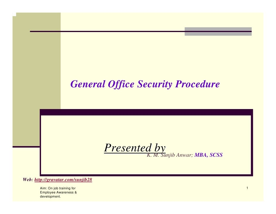 General Office Security Procedure                                    Presented M. Sunjib Anwar; MBA, SCSS                 ...