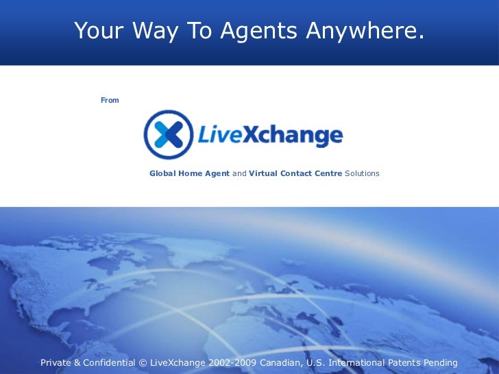 Your Way To Agents Anywhere.             From                       Global Home Agent and Virtual Contact Centre Solutions...