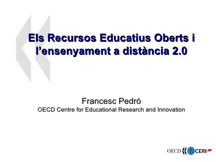 Els Recursos Educatius Oberts i l'ensenyament a distància 2.0 Francesc Pedró OECD Centre for Educational Research and Inno...