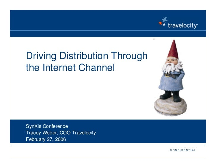 Driving Distribution Through the Internet Channel     SynXis Conference Tracey Weber, COO Travelocity February 27, 2006   ...