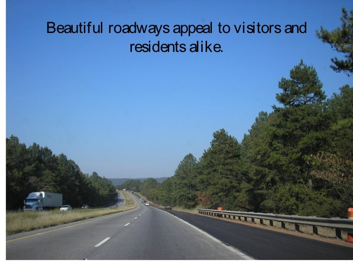 Beautiful roadways appeal to visitors and             residents alike.