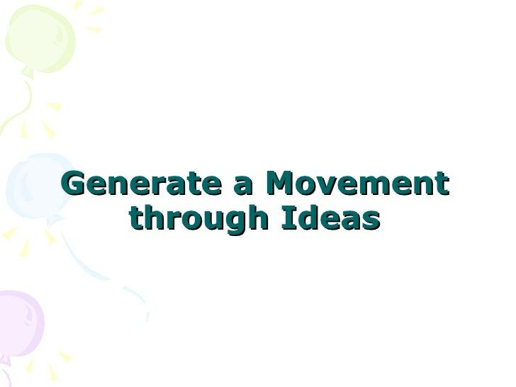 Generate a Movement through Ideas