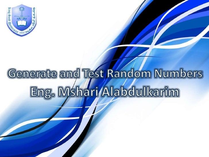 Generate and Test Random Numbers<br />Eng. MshariAlabdulkarim<br />