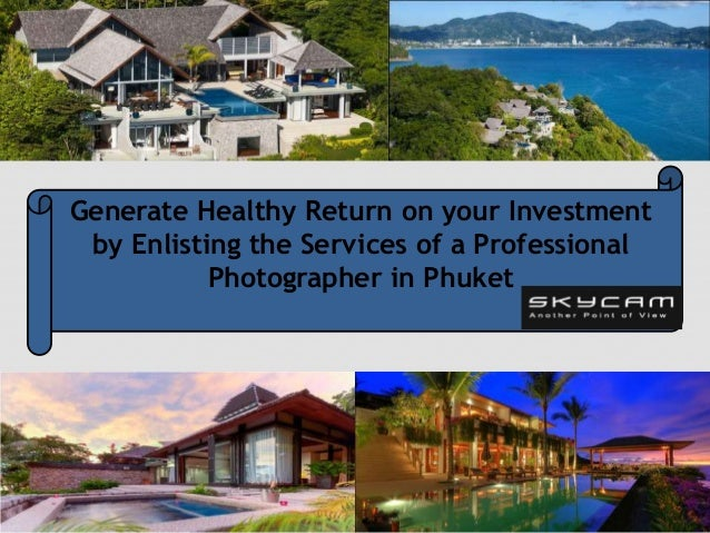 Generate Healthy Return on your Investment by Enlisting the Services of a Professional Photographer in Phuket