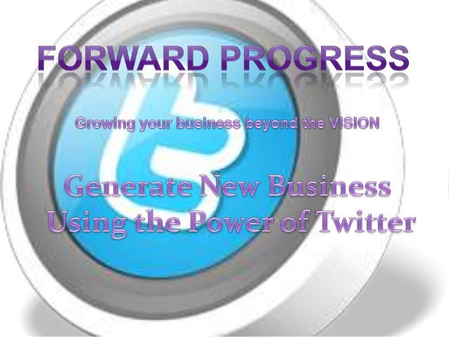 Generate New Business Using the Power of Twitter - Forward Progress - Marki Lemons - Dean DeLisle - Social Jack
