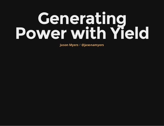 Generating Power with Yield
