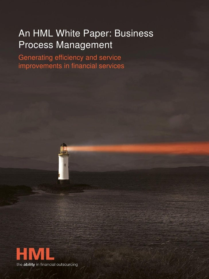 An HML White Paper: BusinessProcess ManagementGenerating efficiency and serviceimprovements in financial services