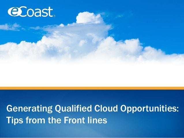 Generating Qualified Cloud Opportunities: Tips from the Front lines