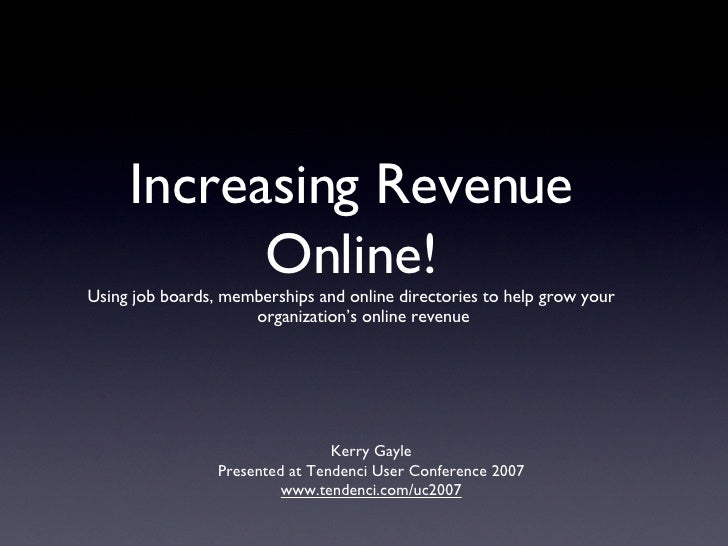 Increasing Revenue Online! <ul><li>Using job boards, memberships and online directories to help grow your organization's o...