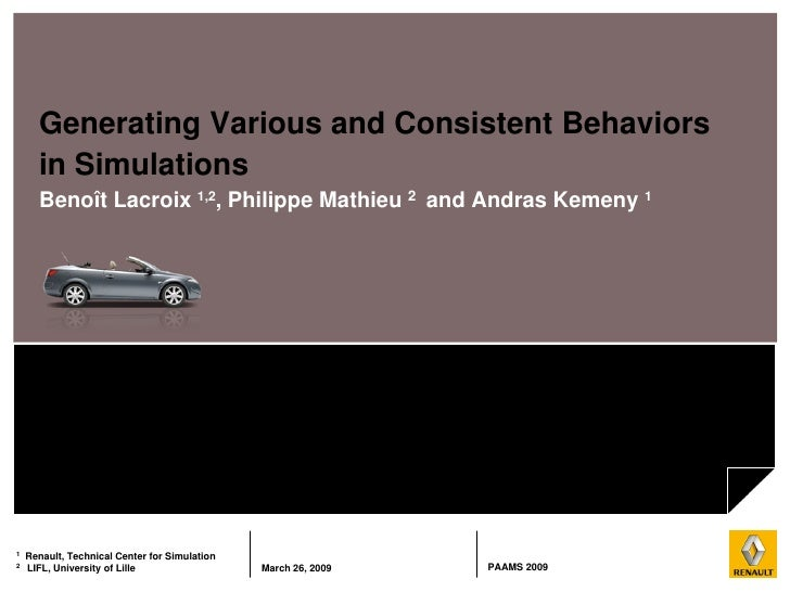 Generating Various and Consistent Behaviors       in Simulations       Benoît Lacroix 1,2, Philippe Mathieu 2 and Andras K...