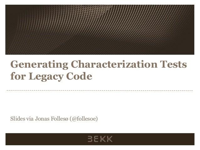 Generatingcharacterizationtestsforlegacycode