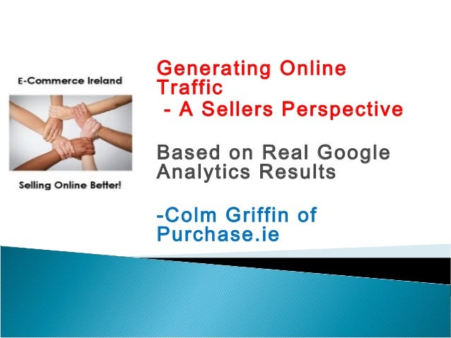 Generating Online Traffic - A Sellers Perspective Based on Real Google Analytics Results -Colm Griffin of Purchase.ie