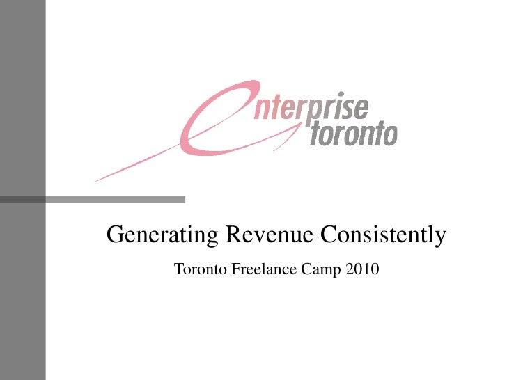 Generating Revenue Consistently<br />Toronto Freelance Camp 2010<br />