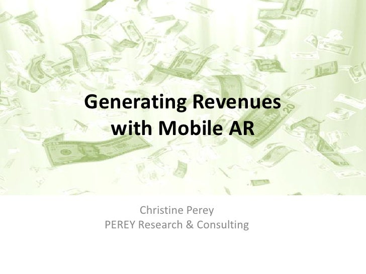 Generating Revenues   with Mobile AR          Christine Perey  PEREY Research & Consulting