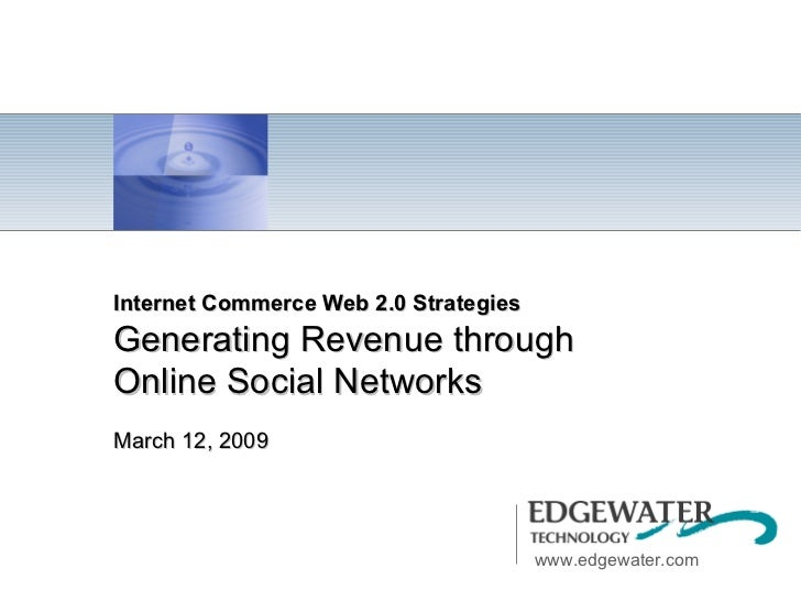 Internet Commerce Web 2.0 Strategies Generating Revenue through Online Social Networks March 12, 2009