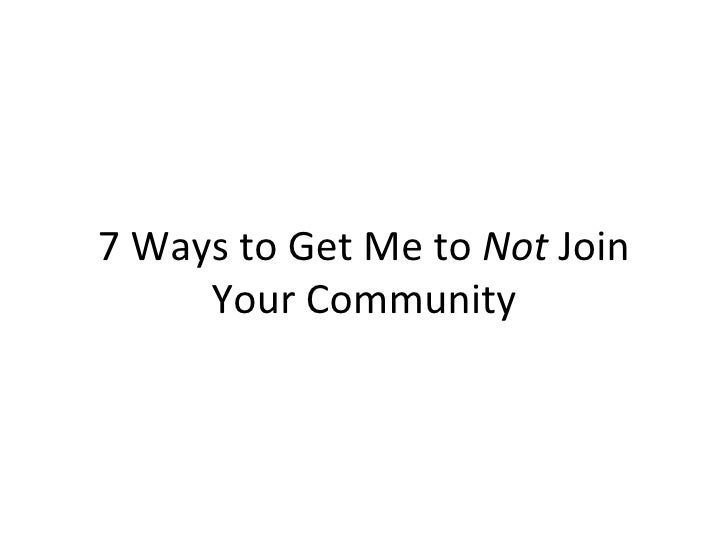 7 Ways to Get Me To Not Join Your Community