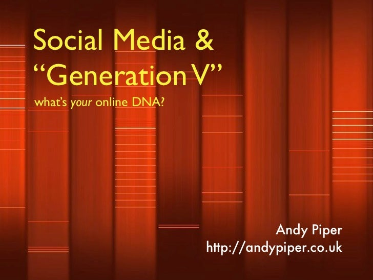 "Social Media & ""Generation V"" what's your online DNA?                                          Andy Piper                 ..."