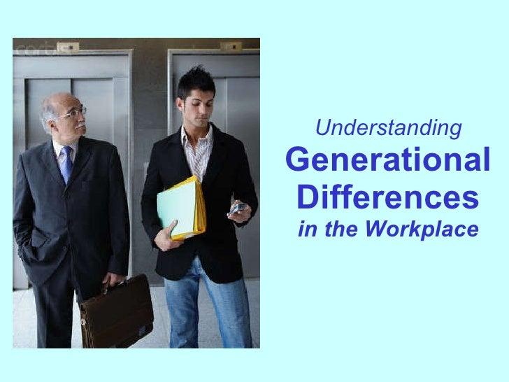 Understanding Generational Differences in the Workplace <ul><li>  </li></ul>