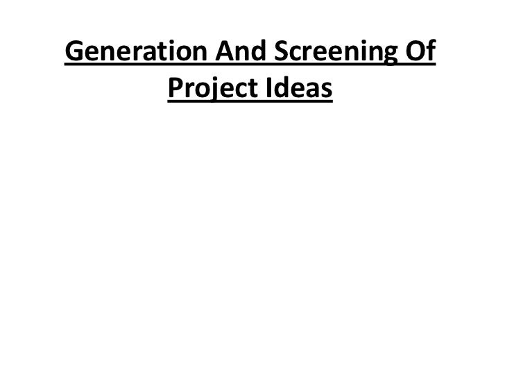Generation And Screening Of       Project Ideas