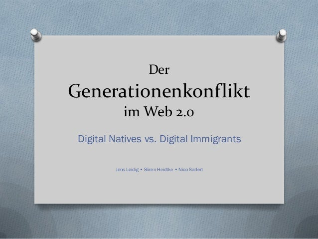 DerGenerationenkonflikt            im Web 2.0 Digital Natives vs. Digital Immigrants         Jens Leidig • Sören Heidtke •...