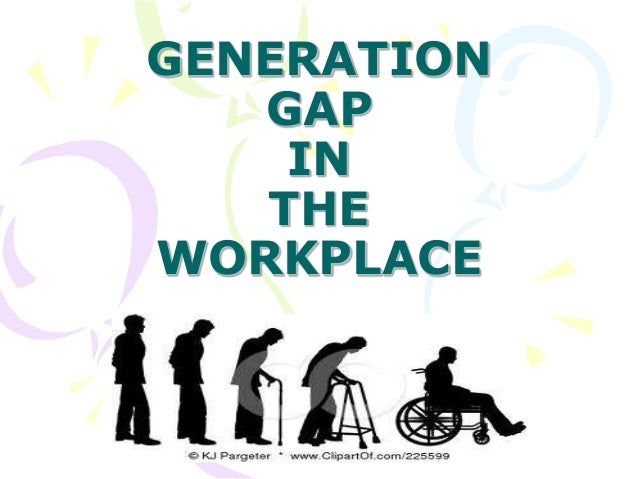 GENERATION GAP IN THE WORKPLACE