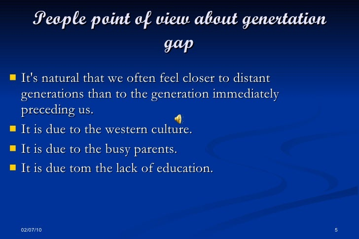 generation gap 5 essay A generation gap or generational gap, is a difference of opinions between one generation and another regarding beliefs, politics, or values in today's usage.